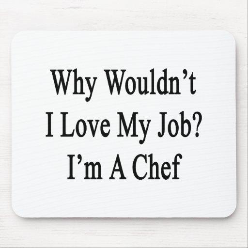 Porqué no yo ame mi trabajo que soy cocinero tapetes de raton