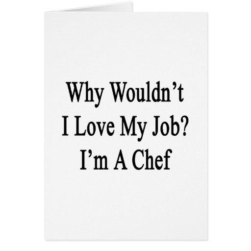 Porqué no yo ame mi trabajo que soy cocinero tarjetón