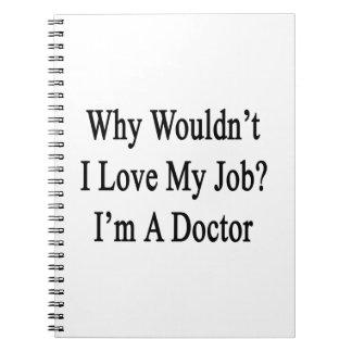 Porqué no yo ame mi trabajo que soy doctor libro de apuntes con espiral