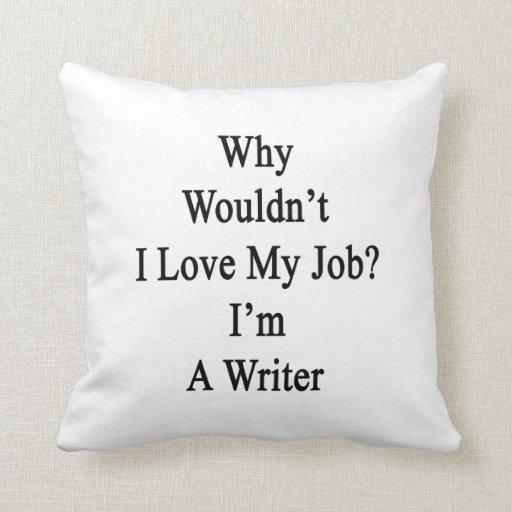 Porqué no yo ame mi trabajo que soy escritor cojín