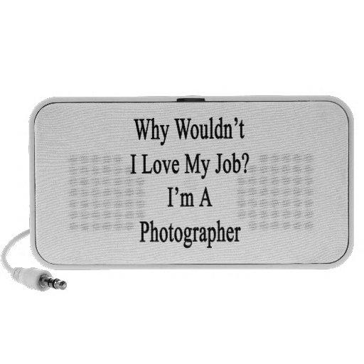 Porqué no yo ame mi trabajo que soy fotógrafo laptop altavoces