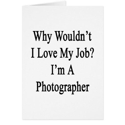 Porqué no yo ame mi trabajo que soy fotógrafo tarjeta pequeña