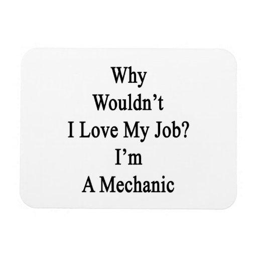 Porqué no yo ame mi trabajo que soy mecánico imanes flexibles