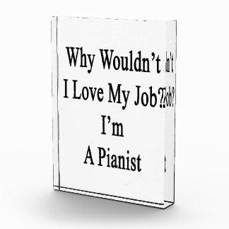 Porqué no yo ame mi trabajo que soy pianista