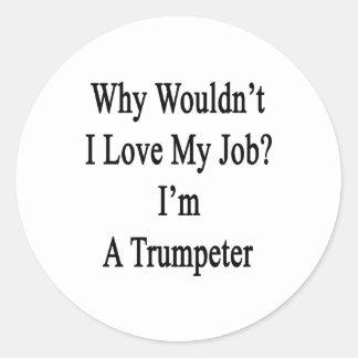 Porqué no yo ame mi trabajo que soy un trompetista etiqueta redonda