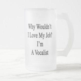 Porqué no yo ame mi trabajo que soy vocalista taza de café