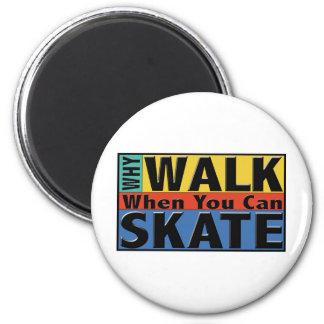Porqué paseo cuando usted puede patinar iman para frigorífico