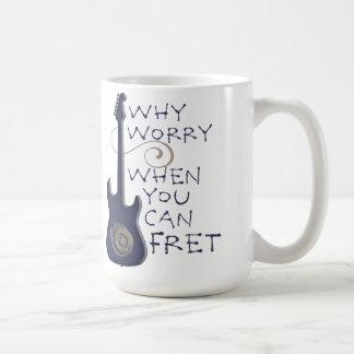 Porqué preocupación cuando usted puede preocuparse taza de café