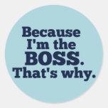 Porque soy Boss, ése es por qué Pegatina Redonda
