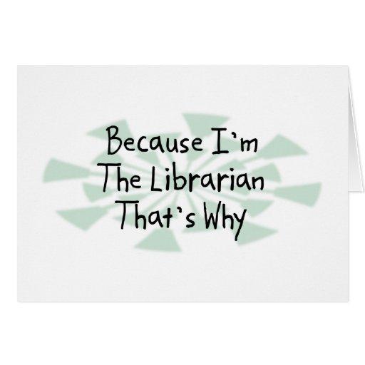 Porque soy el bibliotecario tarjeta de felicitación
