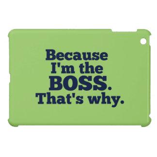 Porque soy el jefe, ése es por qué iPad mini cárcasa
