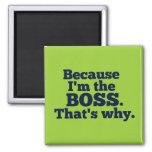 Porque soy el jefe, ése es por qué imán para frigorífico