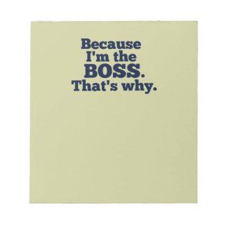 Porque soy el jefe, ése es por qué libreta para notas
