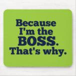 Porque soy el jefe, ése es por qué alfombrilla de ratones