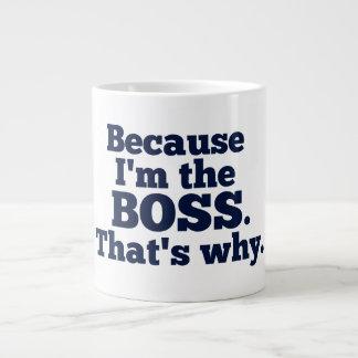 Porque soy el jefe ése es por qué taza extra grande