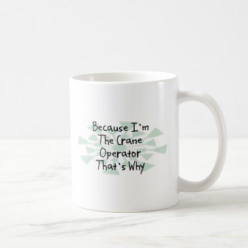 Porque soy el operador de grúa taza clásica