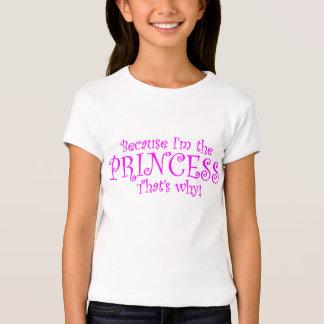 ¡Porque soy la princesa que es por qué! Camiseta