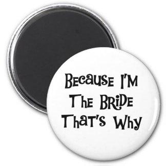 Porque soy las camisetas y los regalos de la novia imán para frigorifico