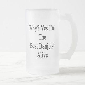 Porqué soy sí el mejor Banjoist vivo Taza