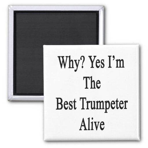 Porqué soy sí el mejor trompetista vivo iman de frigorífico
