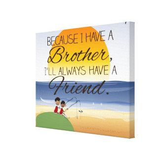 Porque tengo Brother, tendré siempre el amigo Lienzo Envuelto Para Galerias