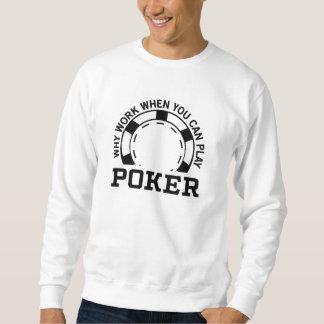 Porqué trabajo cuando usted sabe jugar el póker sudadera con capucha