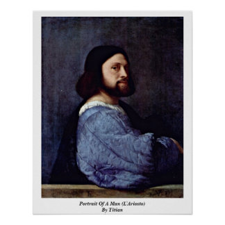Portrait Of A Man (L'Ariosto) By Titian Poster