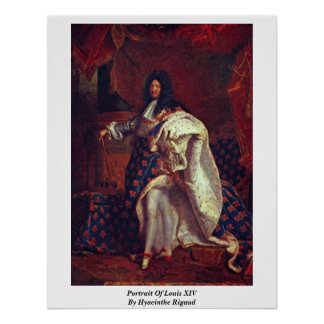 Portrait Of Louis Xiv By Hyacinthe Rigaud Poster