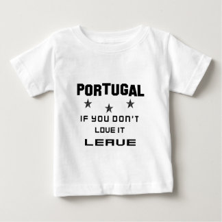 Portugal If you don't love it, Leave Baby T-Shirt