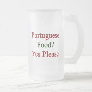 Portuguese Food Yes Please 16 Oz Frosted Glass Beer Mug