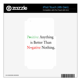 Positive anything is better than negative nothing. iPod touch 4G decal