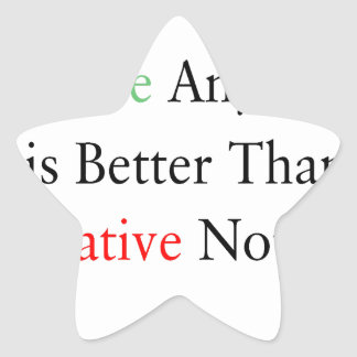 Positive anything is better than negative nothing. star sticker