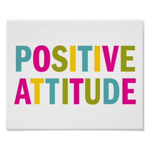 possitive attitude Positive attitudes in the workplace can make or break your experience it's not about what you do as much as it is about your attitude.