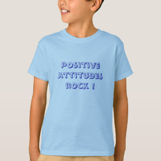 Positive attitudes rock ! T-Shirt