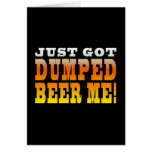 Positive Breaking Up Gift Ideas : Dumped Beer Me Card