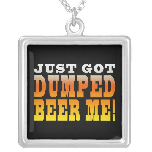 Positive Breaking Up Gift Ideas : Dumped Beer Me Square Pendant Necklace