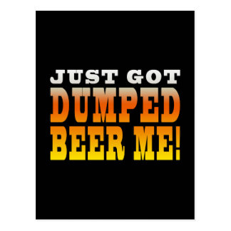 Positive Breaking Up Gift Ideas : Dumped Beer Me Postcard