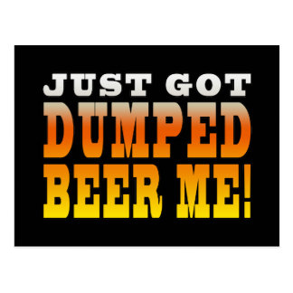 Positive Breaking Up Gift Ideas : Dumped Beer Me Post Cards