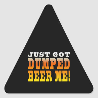 Positive Breaking Up Gift Ideas : Dumped Beer Me Triangle Sticker