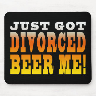 Positive Divorce Gift Ideas : Divorced Beer Me Mouse Pads