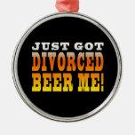 Positive Divorce Gift Ideas : Divorced Beer Me Round Metal Christmas Ornament