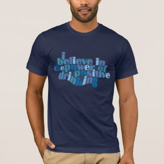 Positive Drinking shirt - choose style & color