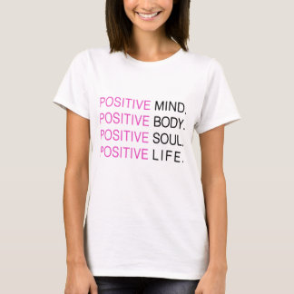 Positive Mind Body Soul Life T-Shirt
