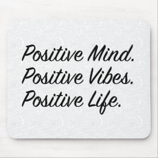 Positive Mind. Positive Vibes. Positive Life. Mouse Pad