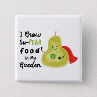 Positive Pear Pun - I Grow SuPear Food Pinback Button