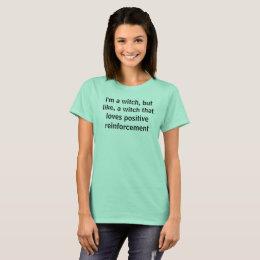positive reinforcement loving witch T-Shirt