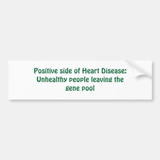 Positive side of Heart Disease:Unhealthy people... Bumper Sticker