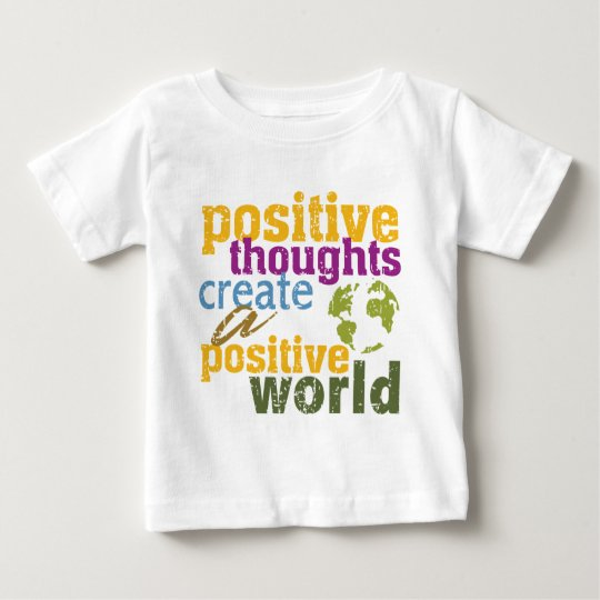 Positive Thoughts Create a Positive World Baby T-Shirt