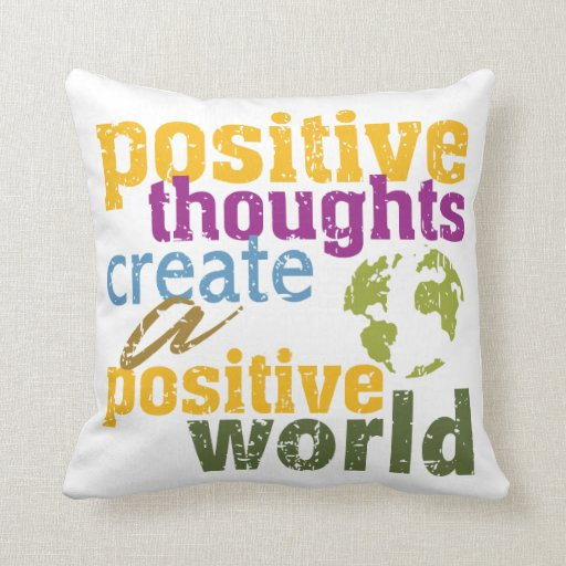 Positive Thoughts Create a Positive World Pillow