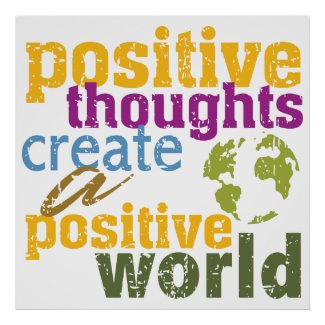 Positive Thoughts Create a Positive World Posters